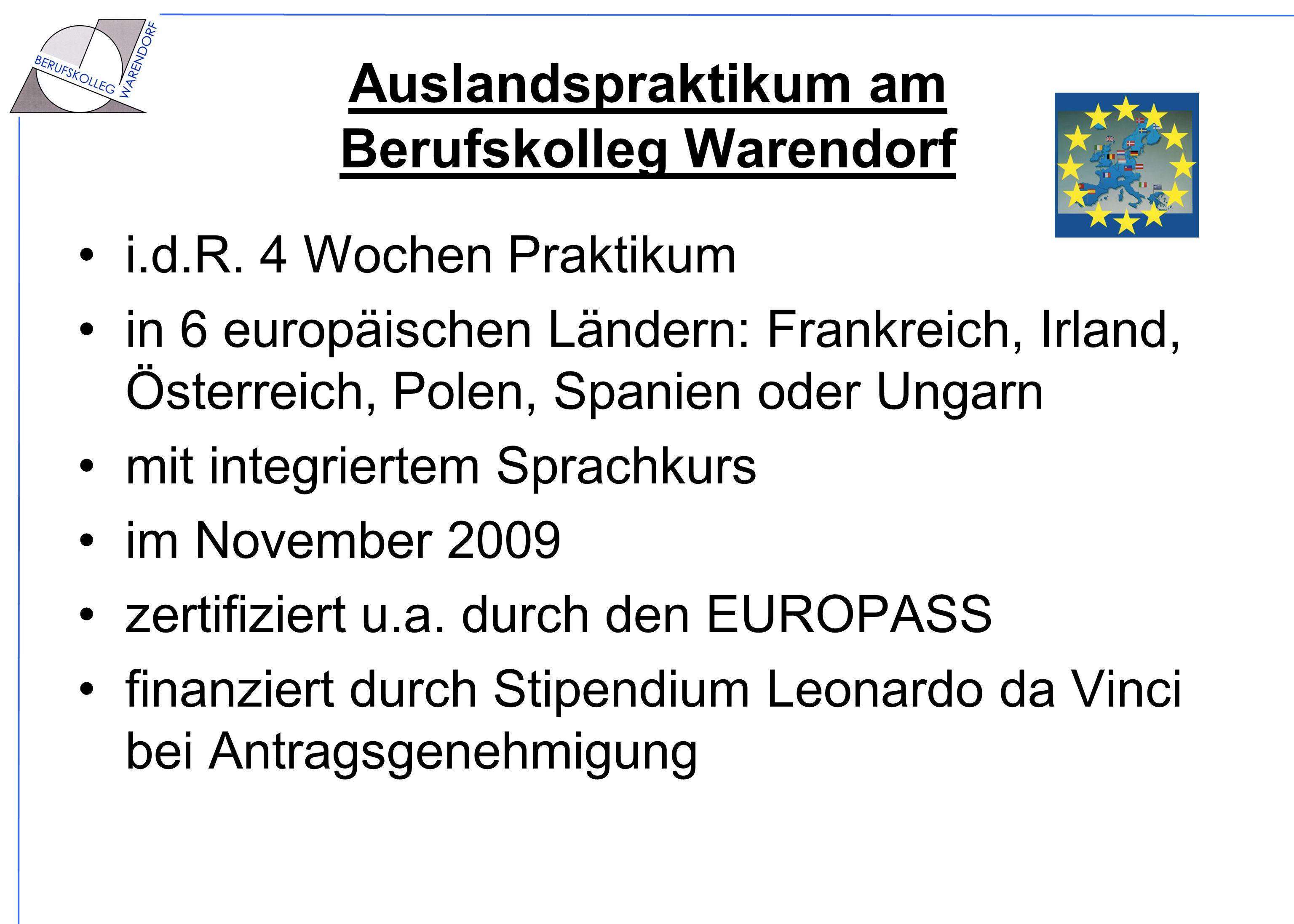 Auslandspraktikum am Berufskolleg Warendorf i.d.R. 4 Wochen Praktikum in 6 europäischen Ländern: Frankreich, Irland, Österreich, Polen, Spanien oder U