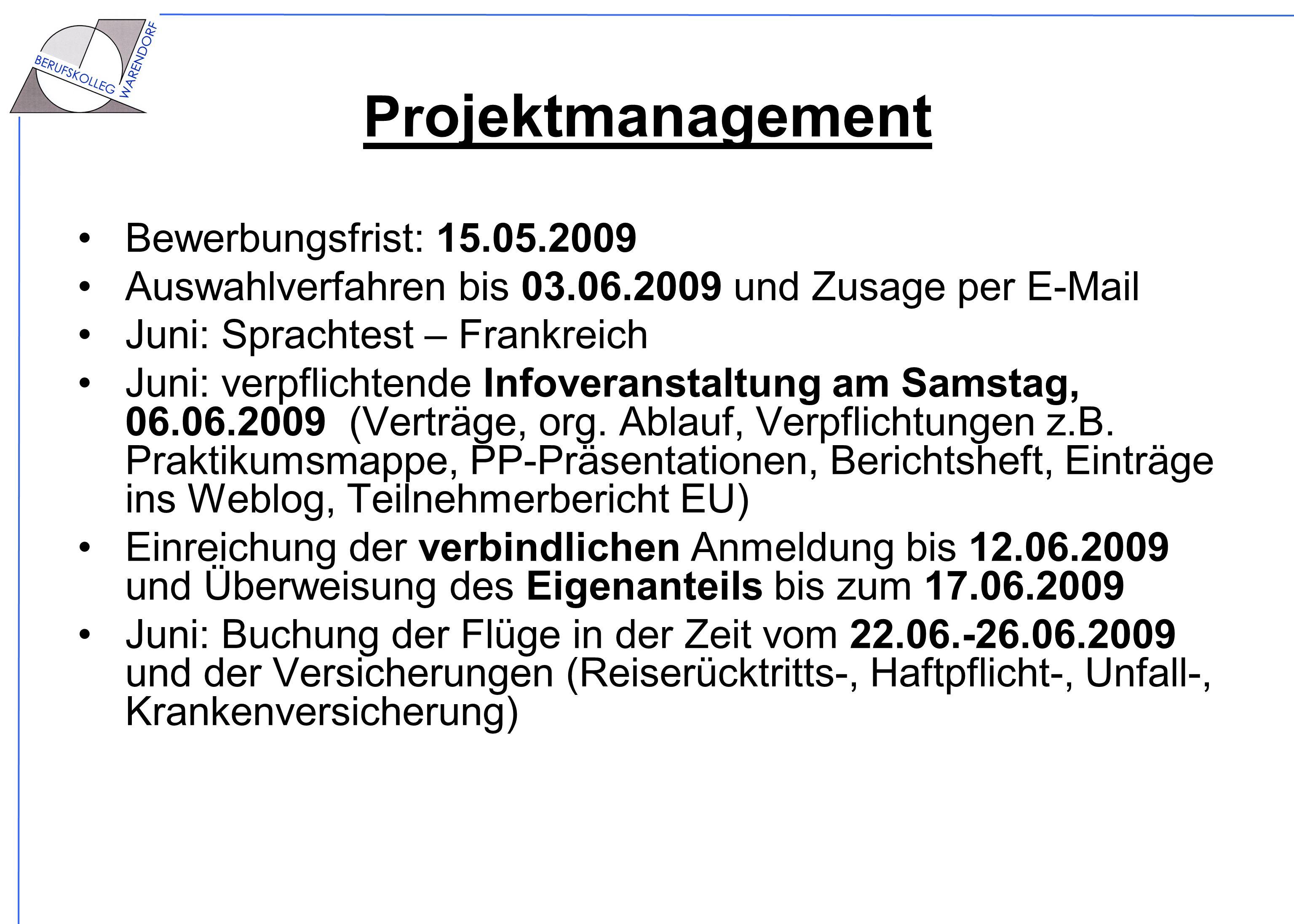 Pr ojektmanagement Bewerbungsfrist: 15.05.2009 Auswahlverfahren bis 03.06.2009 und Zusage per E-Mail Juni: Sprachtest – Frankreich Juni: verpflichtend