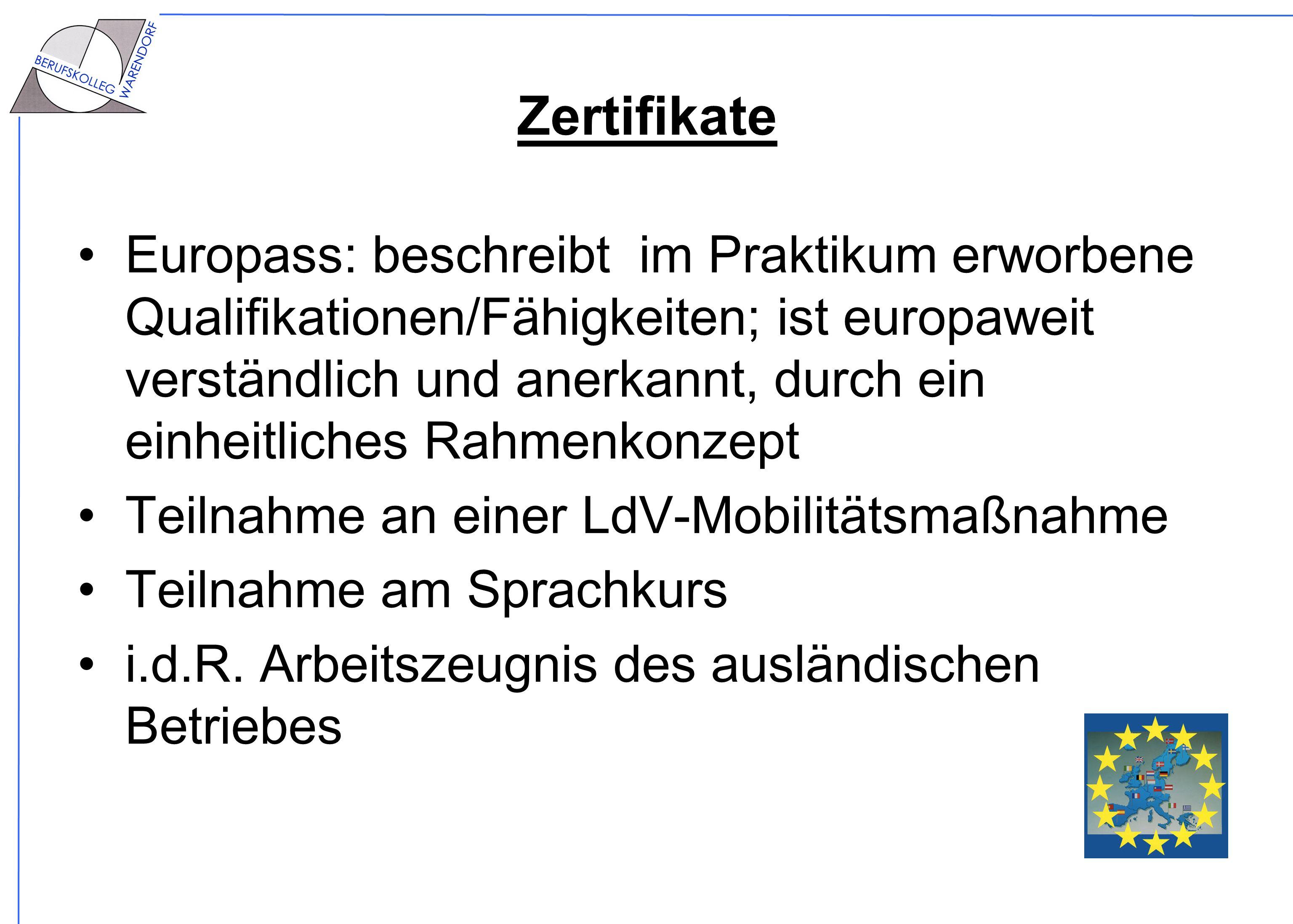 Zertifikate Europass: beschreibt im Praktikum erworbene Qualifikationen/Fähigkeiten; ist europaweit verständlich und anerkannt, durch ein einheitliche