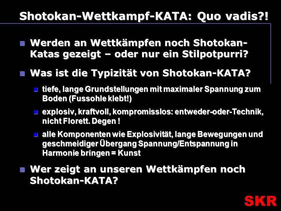 SKR – SR- Ausbildungsteam SKR Shotokan-Wettkampf-KATA: Quo vadis .
