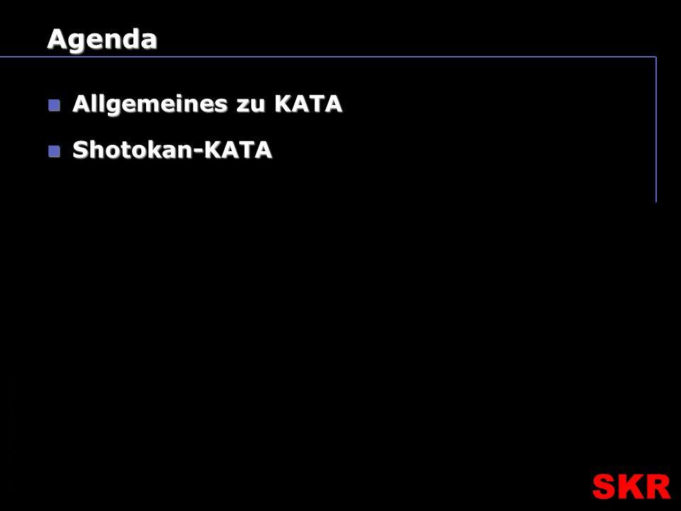 SKR – SR- Ausbildungsteam SKR Agenda Allgemeines zu KATA Allgemeines zu KATA Shotokan-KATA Shotokan-KATA