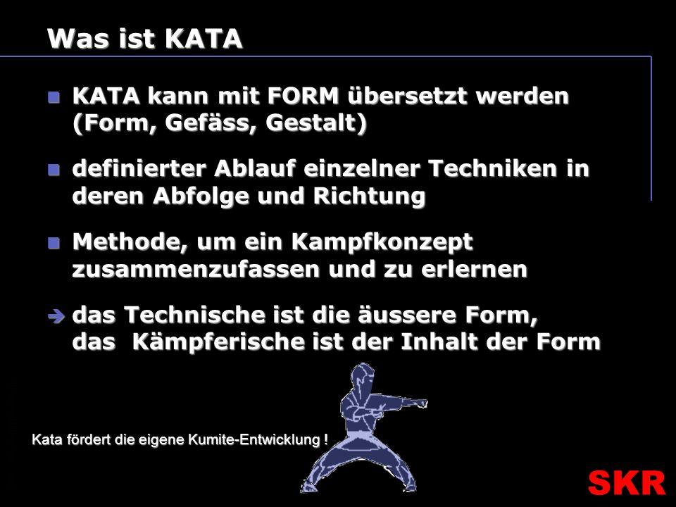 SKR – SR- Ausbildungsteam SKR Was ist KATA KATA kann mit FORM übersetzt werden (Form, Gefäss, Gestalt) definierter Ablauf einzelner Techniken in deren Abfolge und Richtung Methode, um ein Kampfkonzept zusammenzufassen und zu erlernen das Technische ist die äussere Form, das Kämpferische ist der Inhalt der Form Kata fördert die eigene Kumite-Entwicklung !