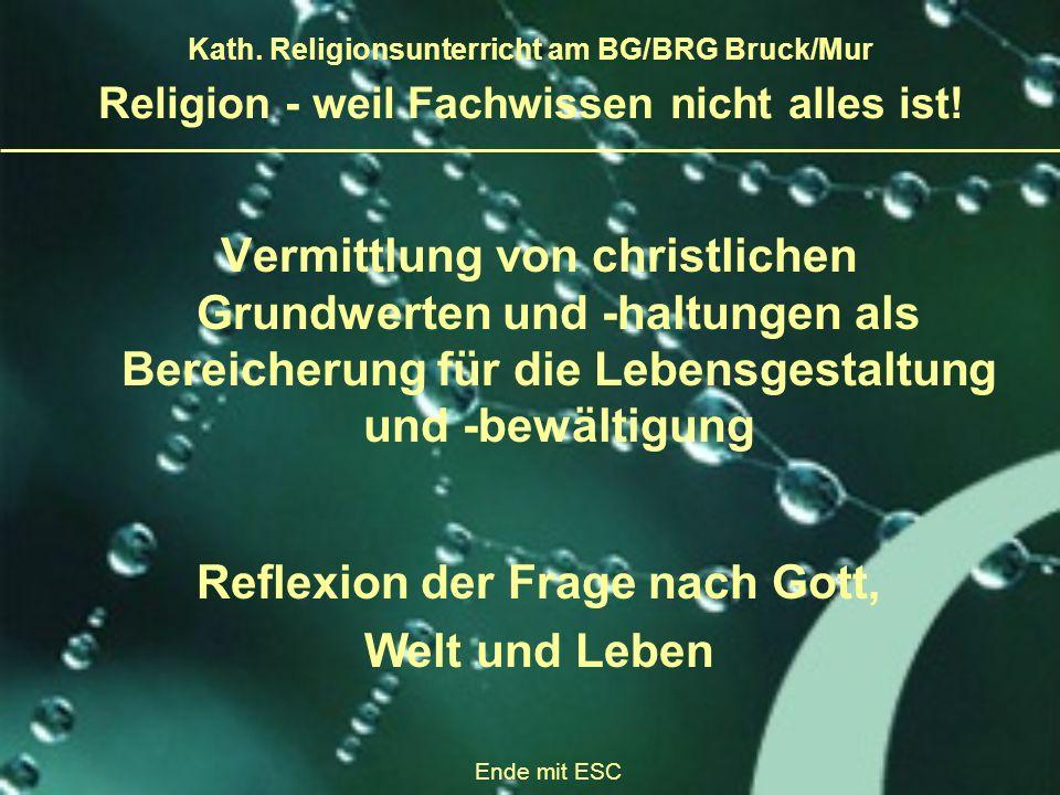 Vermittlung von christlichen Grundwerten und -haltungen als Bereicherung für die Lebensgestaltung und -bewältigung Reflexion der Frage nach Gott, Welt