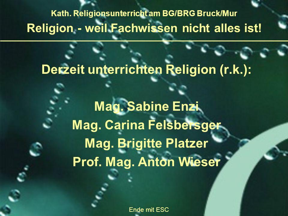 Derzeit unterrichten Religion (r.k.): Mag. Sabine Enzi Mag. Carina Felsbersger Mag. Brigitte Platzer Prof. Mag. Anton Wieser Religion - weil Fachwisse