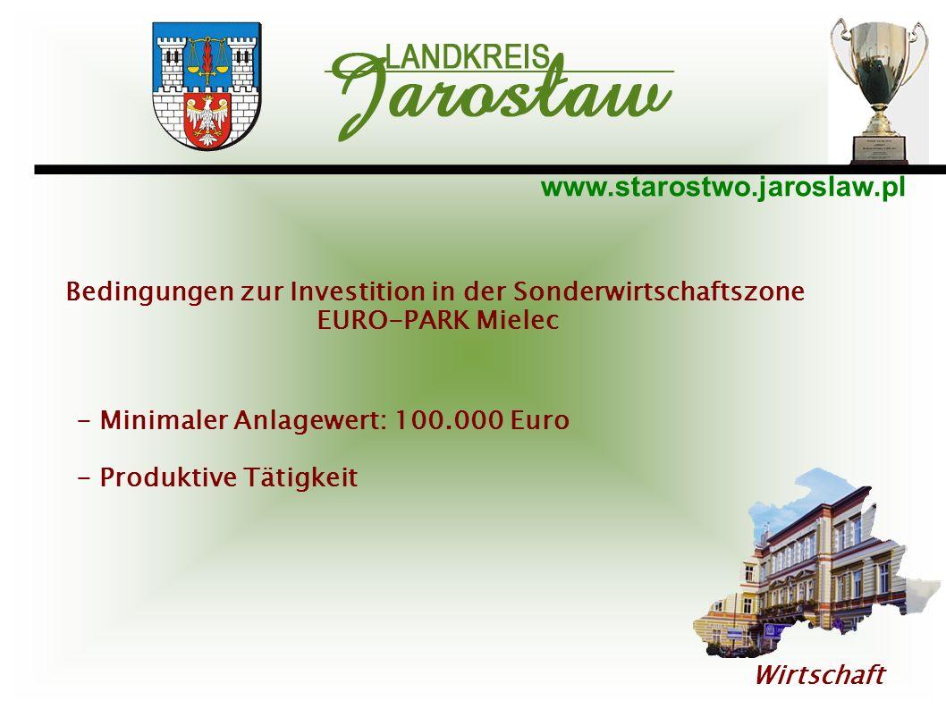 www.starostwo.jaroslaw.pl Wirtschaft Bedingungen zur Investition in der Sonderwirtschaftszone EURO-PARK Mielec - Minimaler Anlagewert: 100.000 Euro -