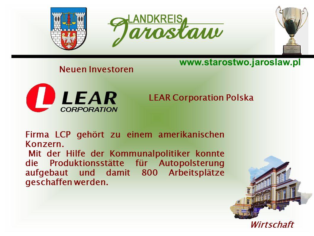 www.starostwo.jaroslaw.pl Wirtschaft LEAR Corporation Polska Firma LCP gehört zu einem amerikanischen Konzern. Mit der Hilfe der Kommunalpolitiker kon