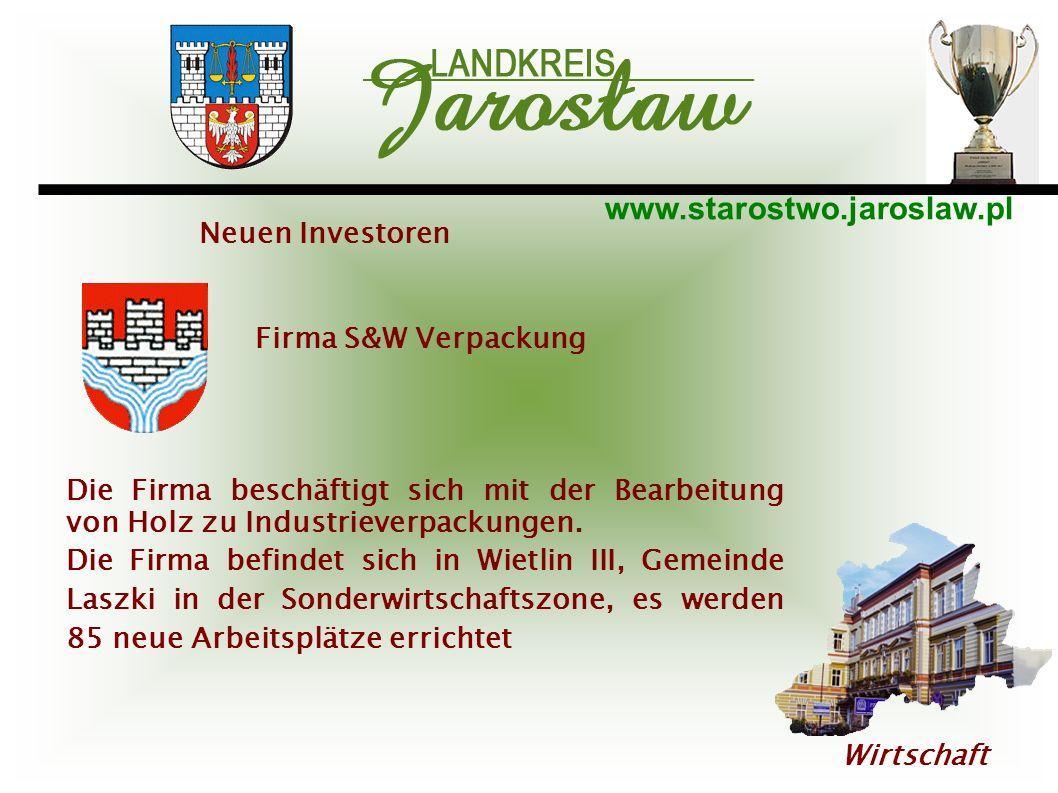 www.starostwo.jaroslaw.pl Wirtschaft Neuen Investoren Firma S&W Verpackung Die Firma beschäftigt sich mit der Bearbeitung von Holz zu Industrieverpack