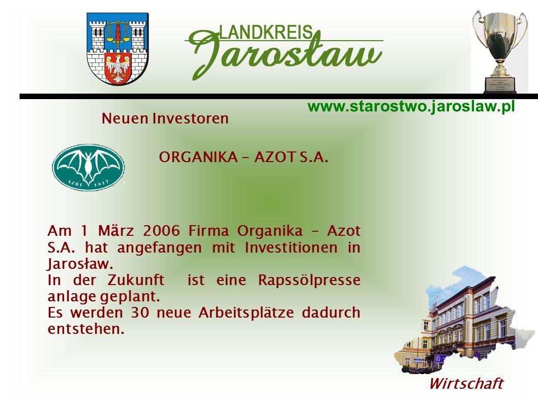 www.starostwo.jaroslaw.pl Wirtschaft Neuen Investoren ORGANIKA - AZOT S.A. Am 1 M ä rz 2006 Firma Organika – Azot S.A. hat angefangen mit Investitione
