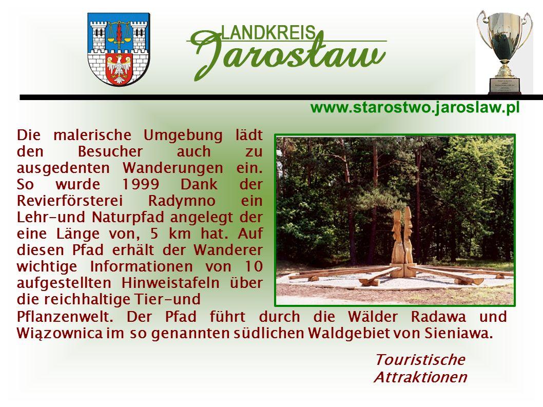 www.starostwo.jaroslaw.pl Touristische Attraktionen Die malerische Umgebung lädt den Besucher auch zu ausgedenten Wanderungen ein. So wurde 1999 Dank