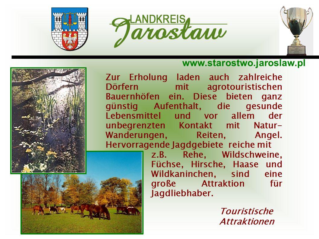 www.starostwo.jaroslaw.pl Touristische Attraktionen Zur Erholung laden auch zahlreiche Dörfern mit agrotouristischen Bauernhöfen ein. Diese bieten gan
