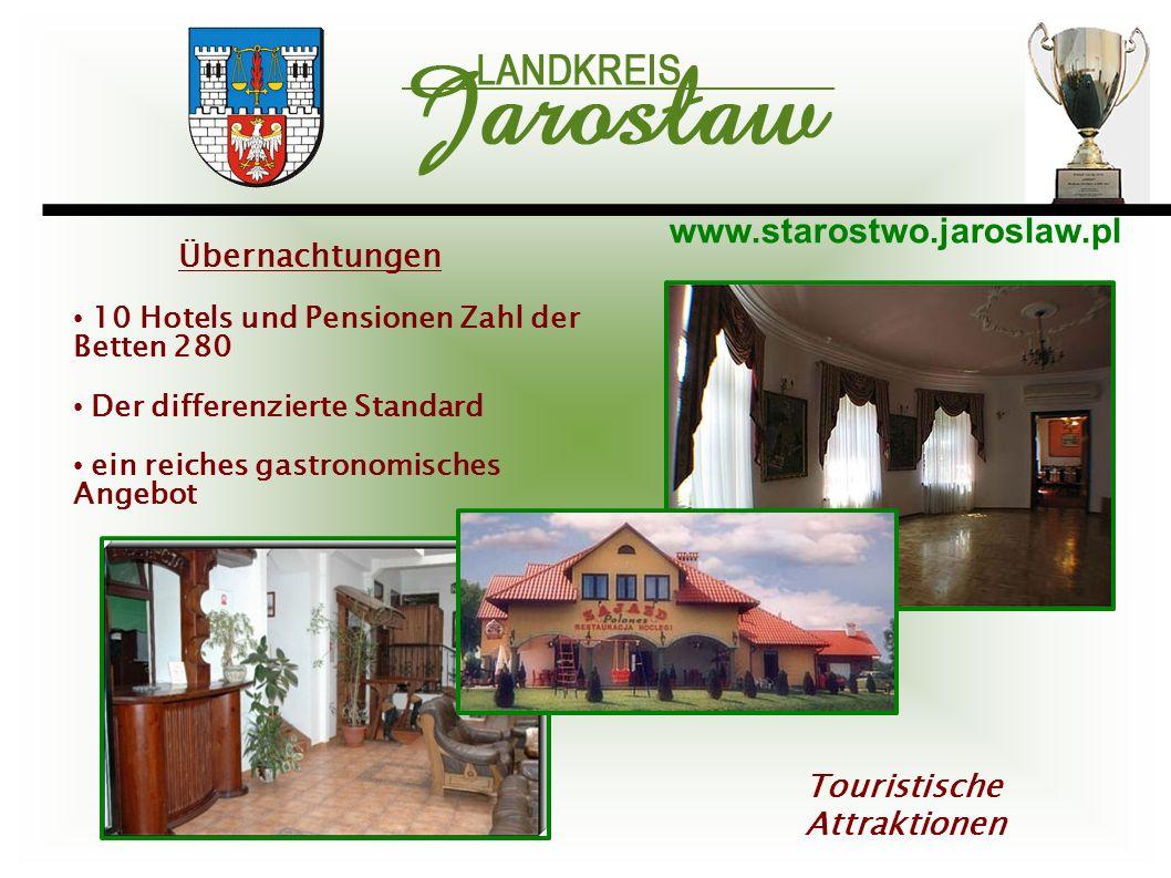 www.starostwo.jaroslaw.pl Touristische Attraktionen 10 Hotels und Pensionen Zahl der Betten 280 Der differenzierte Standard ein reiches gastronomische