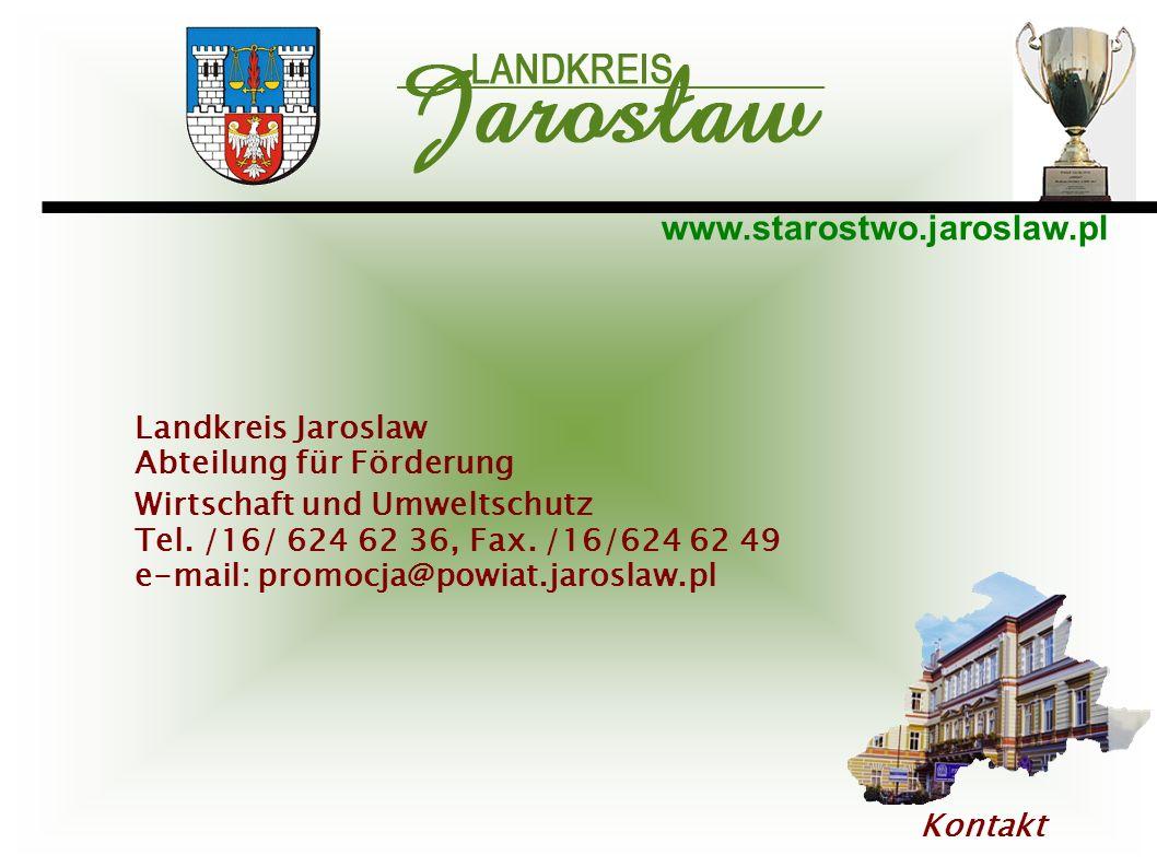 www.starostwo.jaroslaw.pl Kontakt Landkreis Jaroslaw Abteilung für Förderung Wirtschaft und Umweltschutz Tel. /16/ 624 62 36, Fax. /16/624 62 49 e-mai