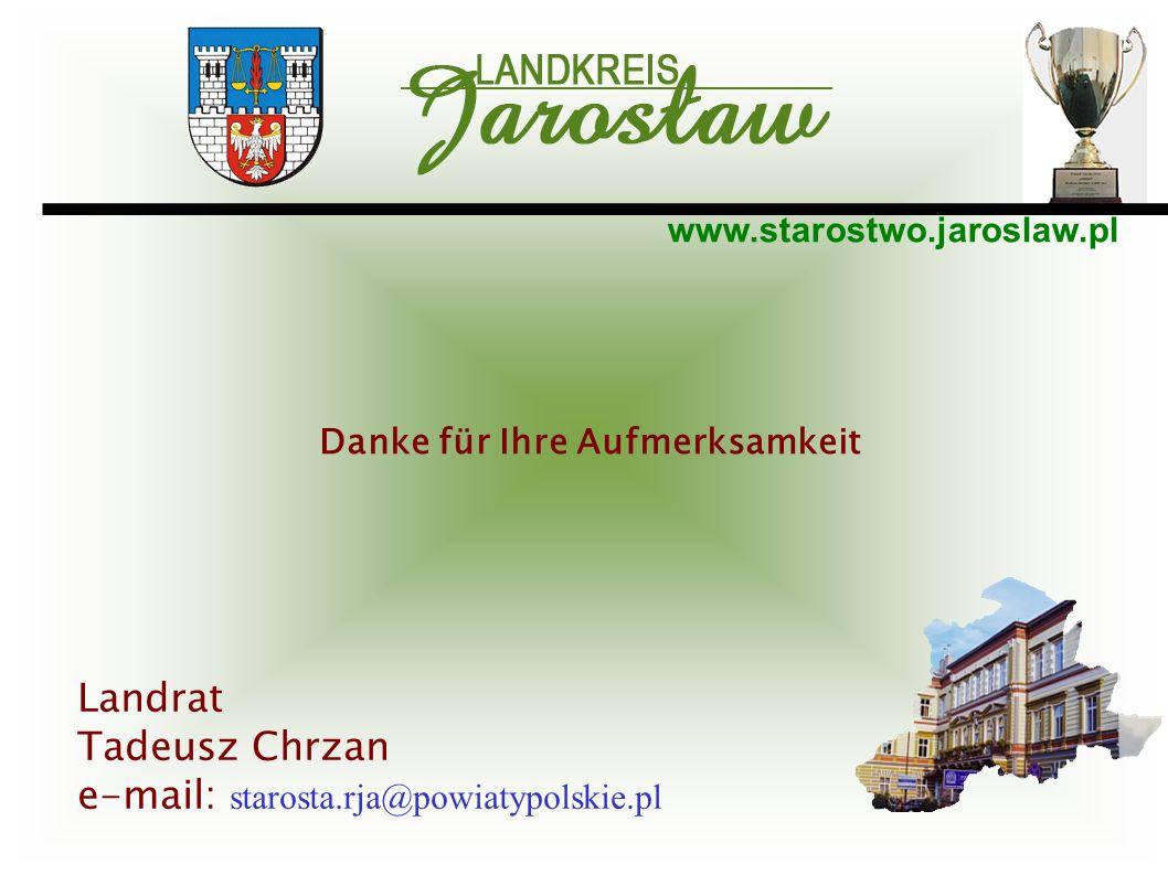 www.starostwo.jaroslaw.pl Danke für Ihre Aufmerksamkeit Landrat Tadeusz Chrzan e-mail: starosta.rja@powiatypolskie.pl