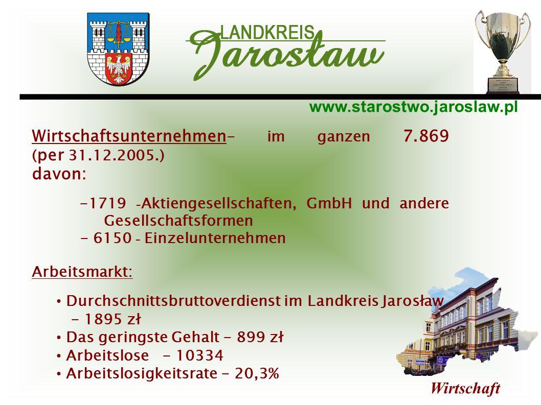 www.starostwo.jaroslaw.pl Wirtschaft Wirtschaftsunternehmen - im ganzen 7.869 ( per 31.12.2005.) davon: -1719 - Aktiengesellschaften, GmbH und andere