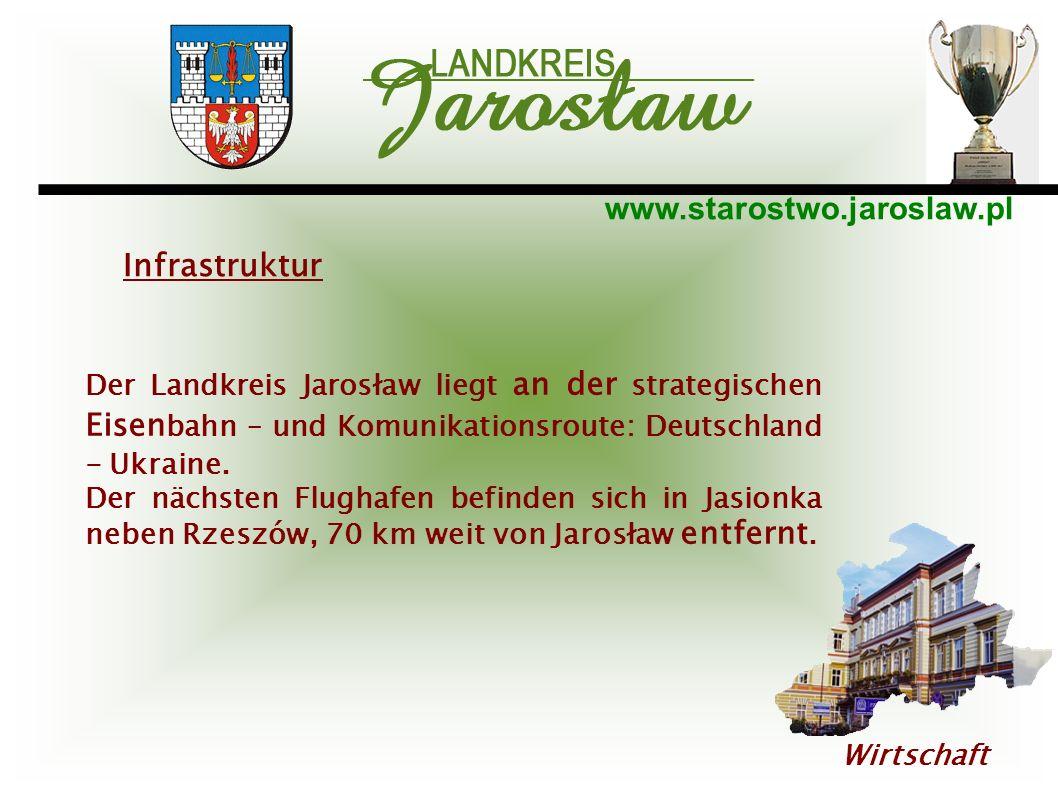 www.starostwo.jaroslaw.pl Wirtschaft Der Landkreis Jarosław liegt an der strategischen Eisen bahn – und Komunikationsroute: Deutschland - Ukraine. Der