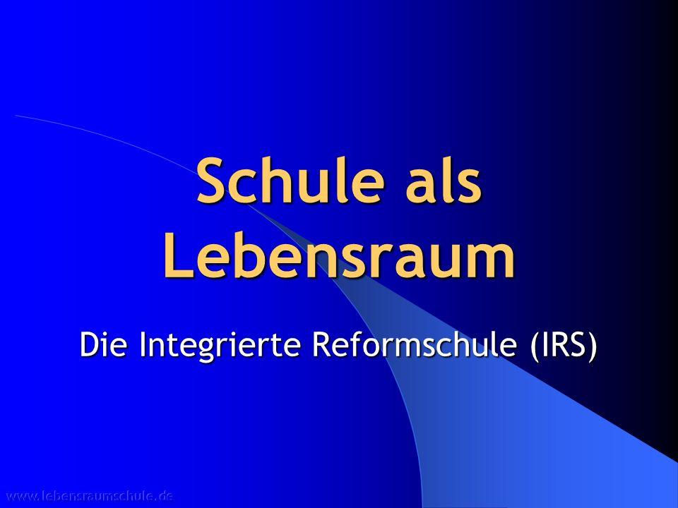Schule als Lebensraum Die Integrierte Reformschule (IRS)