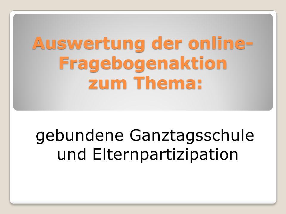 Auswertung der online- Fragebogenaktion zum Thema: gebundene Ganztagsschule und Elternpartizipation
