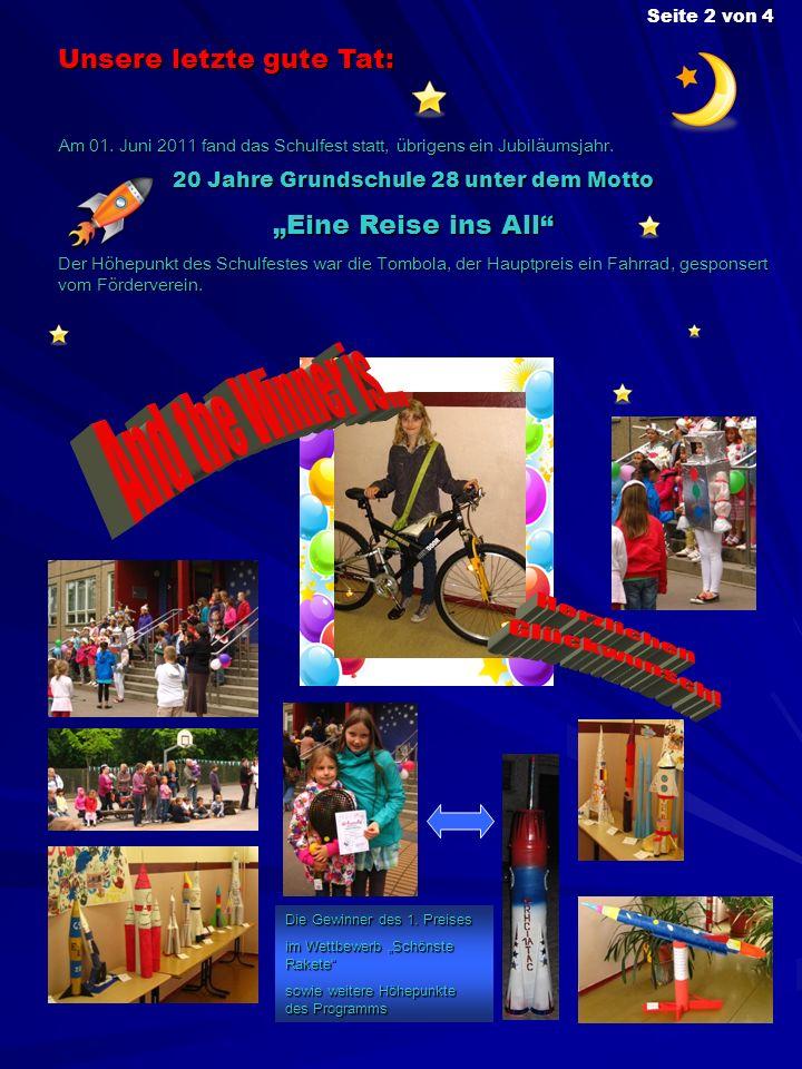 Unsere letzte gute Tat: Am 01. Juni 2011 fand das Schulfest statt, übrigens ein Jubiläumsjahr. 20 Jahre Grundschule 28 unter dem Motto Eine Reise ins