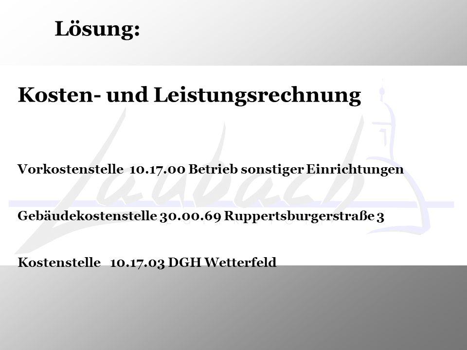 Lösung: Kosten- und Leistungsrechnung Vorkostenstelle 10.17.00 Betrieb sonstiger Einrichtungen Gebäudekostenstelle 30.00.69 Ruppertsburgerstraße 3 Kos