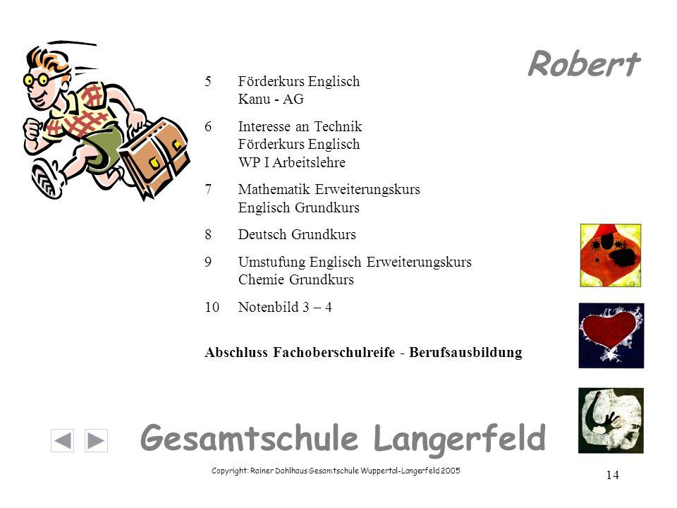 Copyright: Rainer Dahlhaus Gesamtschule Wuppertal-Langerfeld 2005 14 Gesamtschule Langerfeld Robert 5Förderkurs Englisch Kanu - AG 6Interesse an Techn