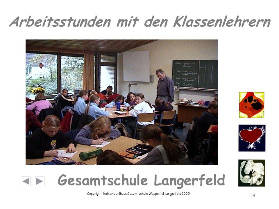 Copyright: Rainer Dahlhaus Gesamtschule Wuppertal-Langerfeld 2005 19 Gesamtschule Langerfeld Arbeitsstunden mit den Klassenlehrern
