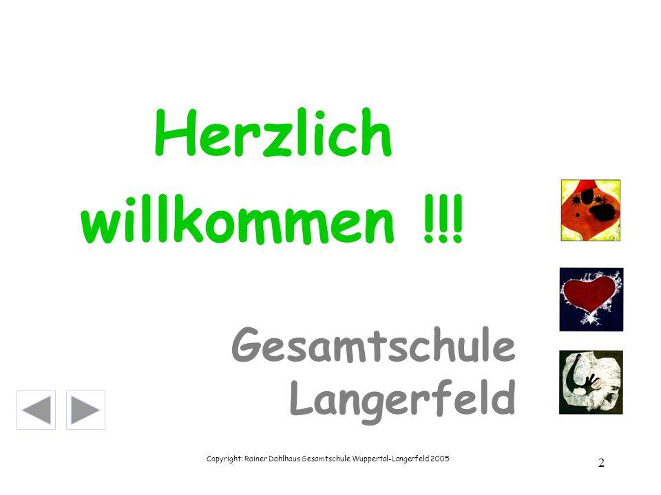 Copyright: Rainer Dahlhaus Gesamtschule Wuppertal-Langerfeld 2005 2 Herzlich willkommen !!! Gesamtschule Langerfeld