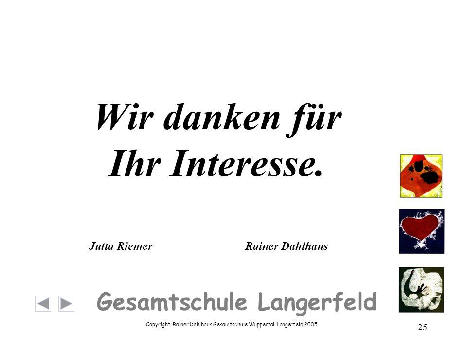 Copyright: Rainer Dahlhaus Gesamtschule Wuppertal-Langerfeld 2005 25 Gesamtschule Langerfeld Wir danken für Ihr Interesse. Jutta Riemer Rainer Dahlhau