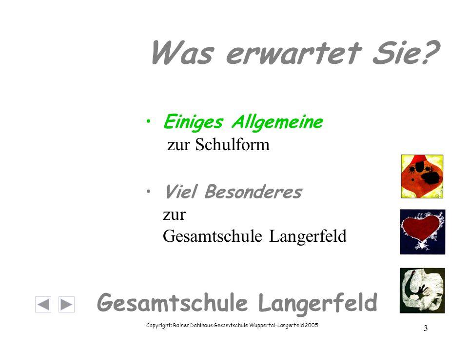 Copyright: Rainer Dahlhaus Gesamtschule Wuppertal-Langerfeld 2005 3 Gesamtschule Langerfeld Was erwartet Sie? Einiges Allgemeine zur Schulform Viel Be