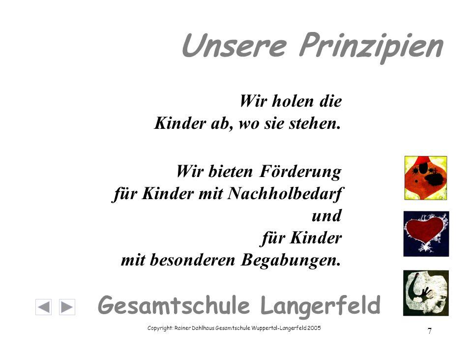Copyright: Rainer Dahlhaus Gesamtschule Wuppertal-Langerfeld 2005 8 Gesamtschule Langerfeld Wir legen Wert auf ein friedliches und freundliches Miteinander.
