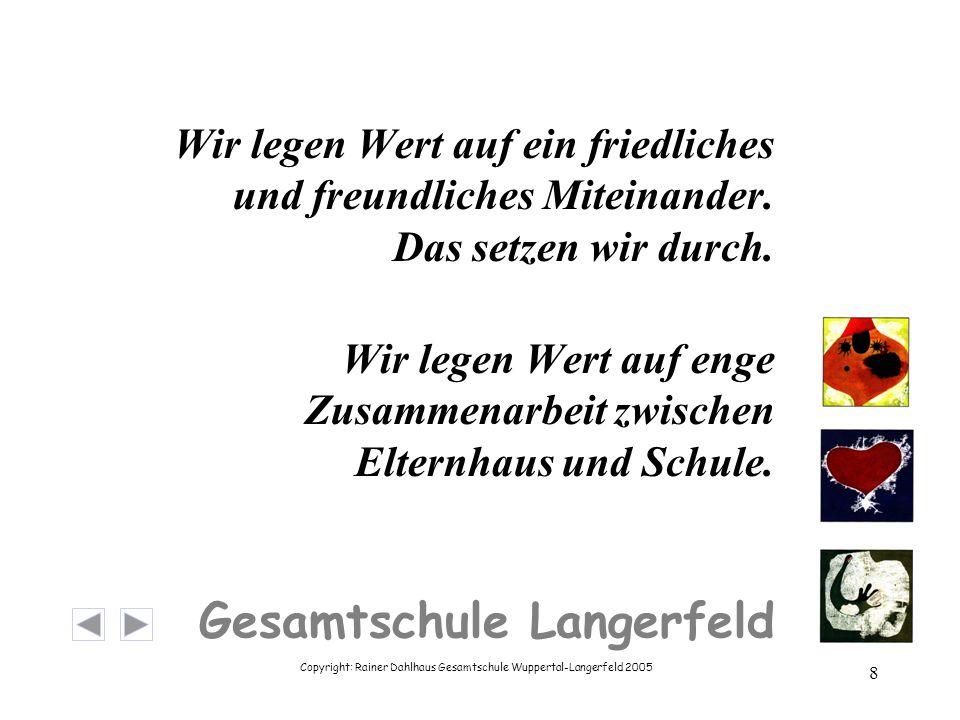 Copyright: Rainer Dahlhaus Gesamtschule Wuppertal-Langerfeld 2005 8 Gesamtschule Langerfeld Wir legen Wert auf ein friedliches und freundliches Mitein