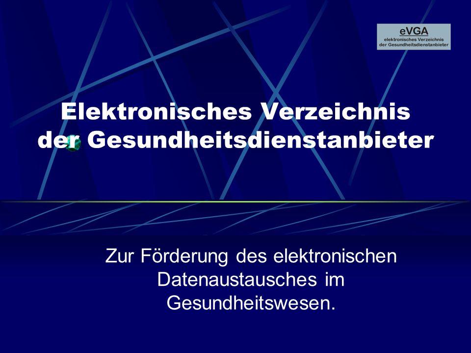 Elektronisches Verzeichnis der Gesundheitsdienstanbieter Zur Förderung des elektronischen Datenaustausches im Gesundheitswesen.