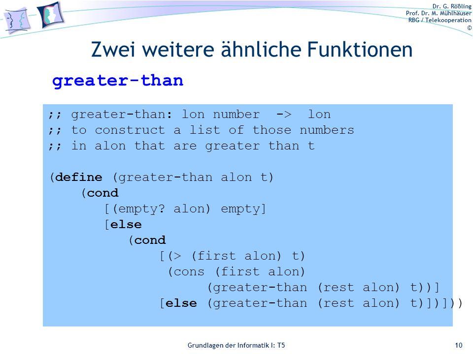 Dr. G. Rößling Prof. Dr. M. Mühlhäuser RBG / Telekooperation © Grundlagen der Informatik I: T5 Zwei weitere ähnliche Funktionen 10 ;; greater-than: lo