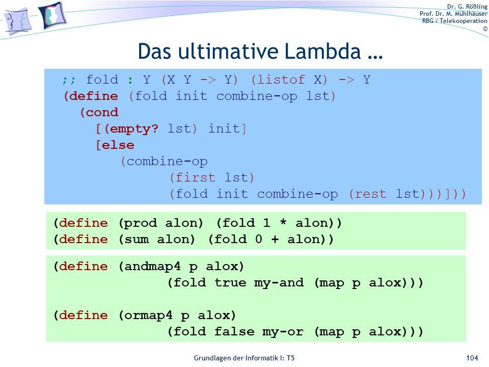 Dr. G. Rößling Prof. Dr. M. Mühlhäuser RBG / Telekooperation © Grundlagen der Informatik I: T5 Das ultimative Lambda … 104 (define (prod alon) (fold 1