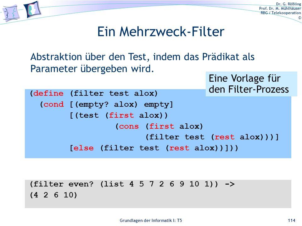 Dr. G. Rößling Prof. Dr. M. Mühlhäuser RBG / Telekooperation © Grundlagen der Informatik I: T5 Ein Mehrzweck-Filter 114 (define (filter test alox) (co