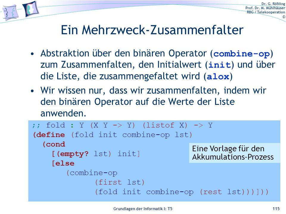 Dr. G. Rößling Prof. Dr. M. Mühlhäuser RBG / Telekooperation © Grundlagen der Informatik I: T5 Ein Mehrzweck-Zusammenfalter 115 Abstraktion über den b