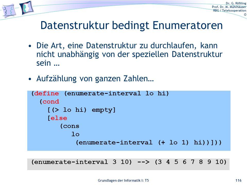 Dr. G. Rößling Prof. Dr. M. Mühlhäuser RBG / Telekooperation © Grundlagen der Informatik I: T5 Datenstruktur bedingt Enumeratoren Die Art, eine Datens