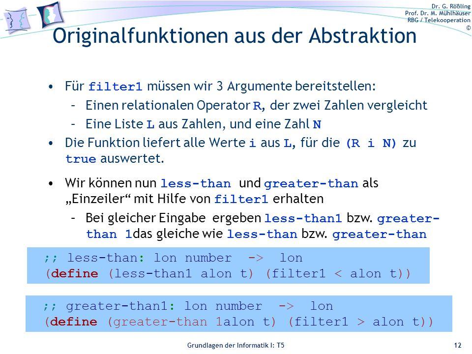 Dr. G. Rößling Prof. Dr. M. Mühlhäuser RBG / Telekooperation © Grundlagen der Informatik I: T5 Originalfunktionen aus der Abstraktion Für filter1 müss