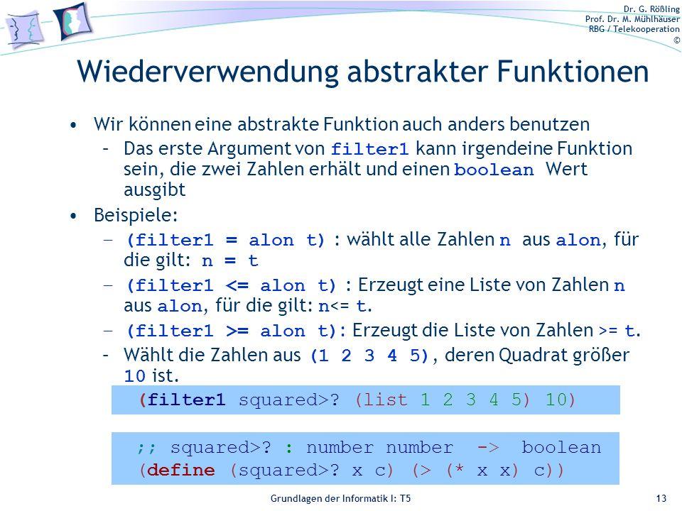 Dr. G. Rößling Prof. Dr. M. Mühlhäuser RBG / Telekooperation © Grundlagen der Informatik I: T5 Wiederverwendung abstrakter Funktionen Wir können eine