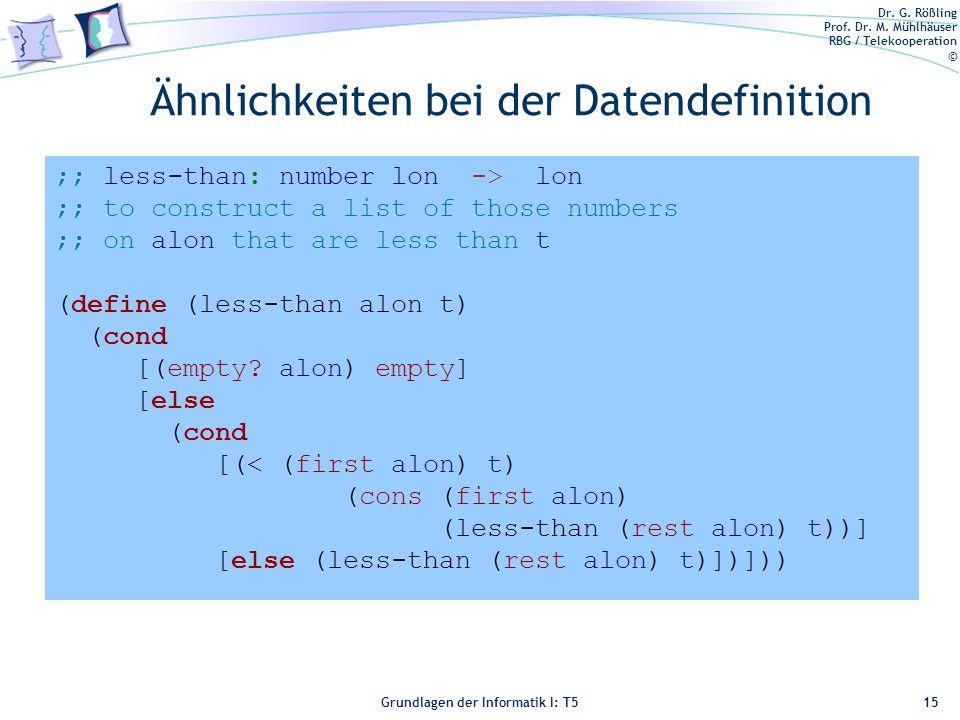 Dr. G. Rößling Prof. Dr. M. Mühlhäuser RBG / Telekooperation © Grundlagen der Informatik I: T5 Ähnlichkeiten bei der Datendefinition 15 ;; less-than: