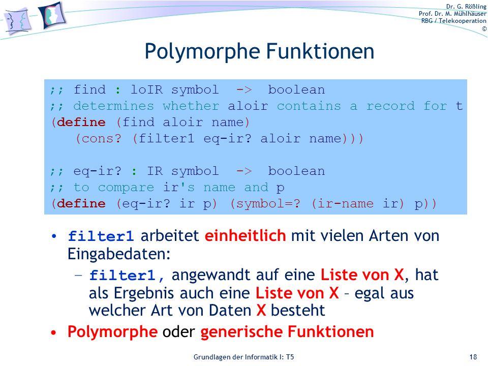 Dr. G. Rößling Prof. Dr. M. Mühlhäuser RBG / Telekooperation © Grundlagen der Informatik I: T5 Polymorphe Funktionen 18 ;; find : loIR symbol -> boole
