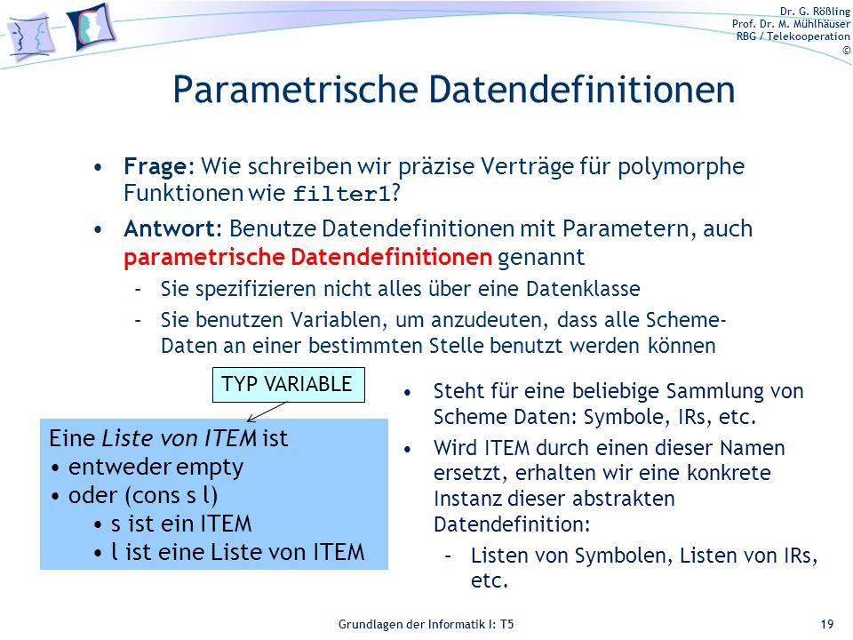 Dr. G. Rößling Prof. Dr. M. Mühlhäuser RBG / Telekooperation © Grundlagen der Informatik I: T5 Parametrische Datendefinitionen Frage: Wie schreiben wi