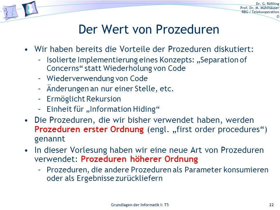 Dr. G. Rößling Prof. Dr. M. Mühlhäuser RBG / Telekooperation © Grundlagen der Informatik I: T5 Der Wert von Prozeduren Wir haben bereits die Vorteile