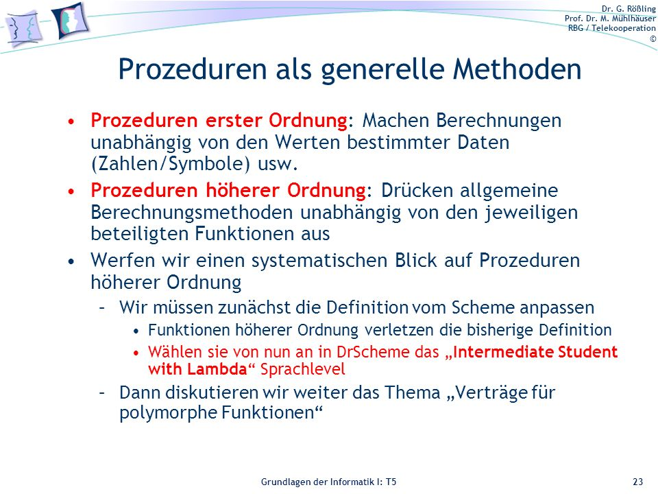 Dr. G. Rößling Prof. Dr. M. Mühlhäuser RBG / Telekooperation © Grundlagen der Informatik I: T5 Prozeduren als generelle Methoden Prozeduren erster Ord