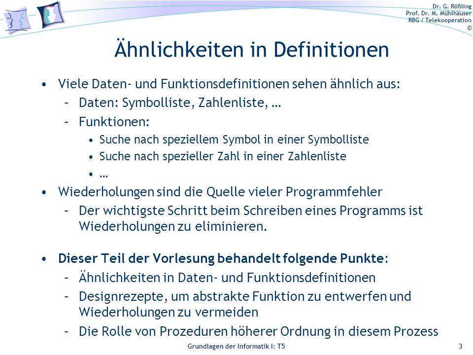 Dr. G. Rößling Prof. Dr. M. Mühlhäuser RBG / Telekooperation © Grundlagen der Informatik I: T5 Ähnlichkeiten in Definitionen Viele Daten- und Funktion