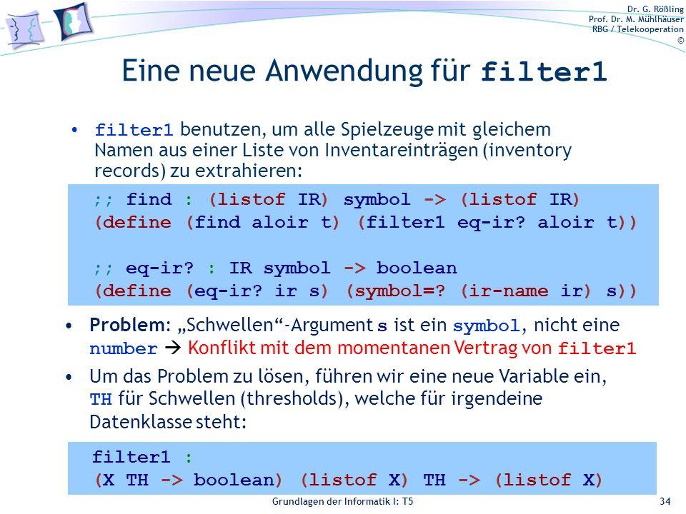 Dr. G. Rößling Prof. Dr. M. Mühlhäuser RBG / Telekooperation © Grundlagen der Informatik I: T5 Eine neue Anwendung für filter1 filter1 benutzen, um al