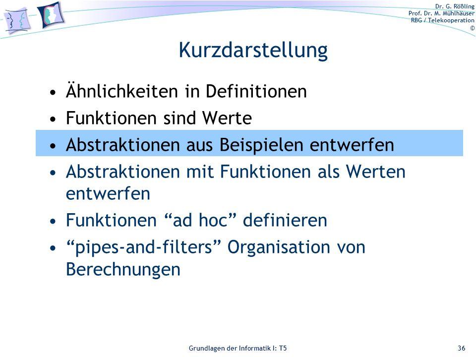 Dr. G. Rößling Prof. Dr. M. Mühlhäuser RBG / Telekooperation © Grundlagen der Informatik I: T5 Kurzdarstellung Ähnlichkeiten in Definitionen Funktione