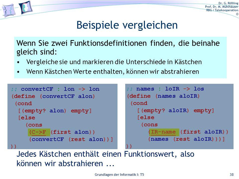 Dr. G. Rößling Prof. Dr. M. Mühlhäuser RBG / Telekooperation © Grundlagen der Informatik I: T5 ;; convertCF : lon -> lon (define (convertCF alon) (con