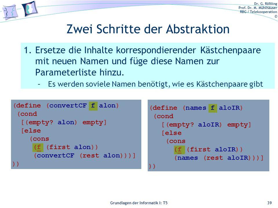 Dr. G. Rößling Prof. Dr. M. Mühlhäuser RBG / Telekooperation © Grundlagen der Informatik I: T5 (define (names f aloIR) (cond [(empty? aloIR) empty] [e