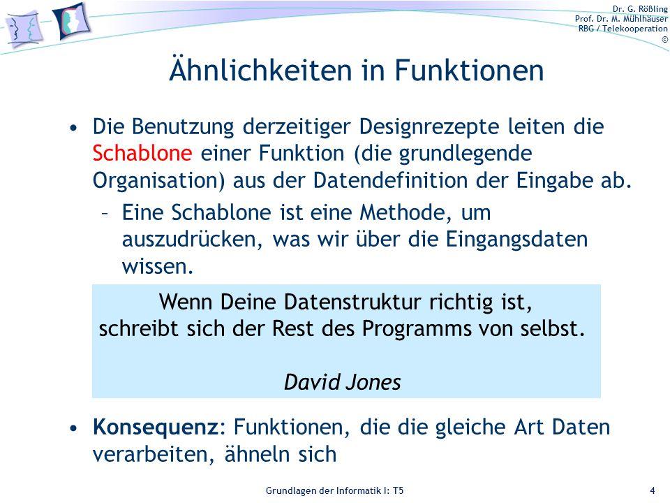 Dr. G. Rößling Prof. Dr. M. Mühlhäuser RBG / Telekooperation © Grundlagen der Informatik I: T5 Ähnlichkeiten in Funktionen Die Benutzung derzeitiger D