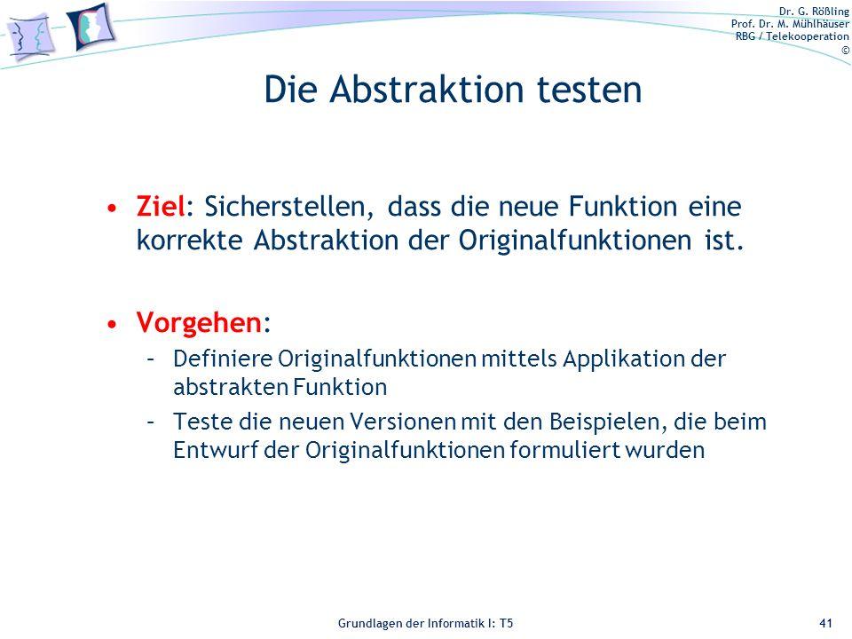 Dr. G. Rößling Prof. Dr. M. Mühlhäuser RBG / Telekooperation © Grundlagen der Informatik I: T5 Die Abstraktion testen Ziel: Sicherstellen, dass die ne
